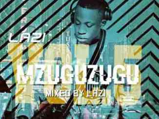 LAZI – MGUZUGUZU VOL.5 (Production Mix)