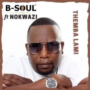 B-Soul – Themba Lami ft. Nokwazi