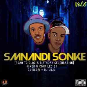 DJ Dlozi & DJ Juju – Smnandi Sonke Vol. 6 (Birthday Mix)