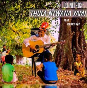 DJ Nitrox – Thula Ntwanayami ft. KarryKay