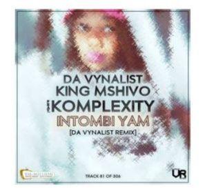 Da Vynalist, King Mshivo, Komplexity – Intombi Yam (Da Vynalist Remix)