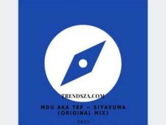 Mdu Aka TRP – Siyavuma (Original Mix)