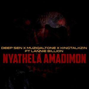 Muziqal Tone, Deep Sen & KingTalkzin – Nyathela AmaDimon Ft. Lannie Billion