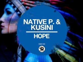 Native P. & Kusini – Hope (Original Mix)