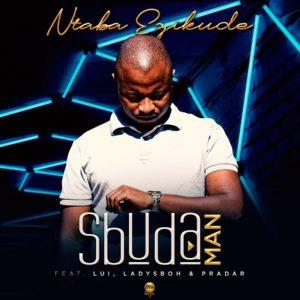 Sbuda Man ft. Lui, LadySboh & Pradar – Ntaba Ezikude