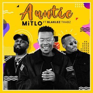 Mitlo – Auntie Ft. Blaklez & Thabz