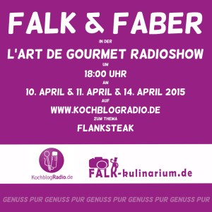 Save the date! Falk & Faber auf KochblogRadio.de zum Thema Flanksteak am 10. April 2015 um 18:00 Uhr.