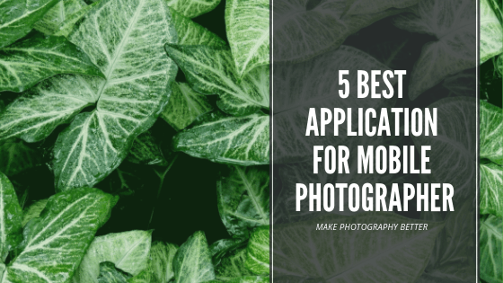 5 Best Application For Mobile Photographer