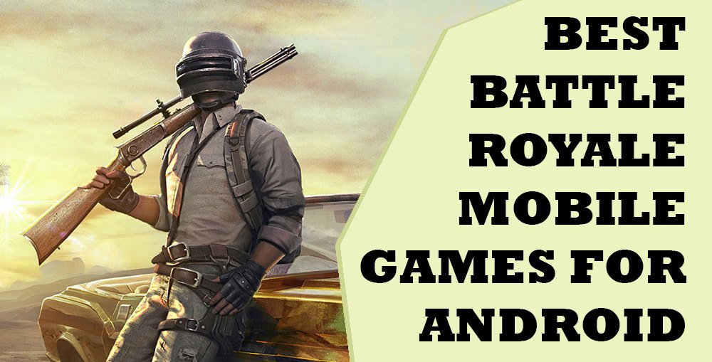 Best Battle Royale Mobile Games for Android