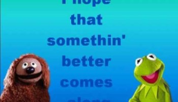 Song lyrics to I Hope That Somethin' Better Comes Along, Music and Lyrics by Paul Williams and Kenny Ascher