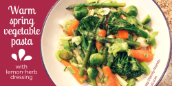 Warm Spring vegetable pasta with lemon-herb dressing