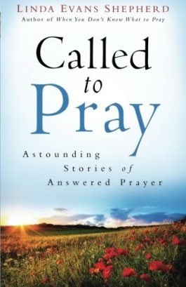 Called To Pray: Astounding Stories Of Answered Prayers