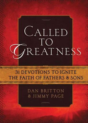 Called To Greatness: 31 Devotions To Ignite The Faith Of Fathers And Sons