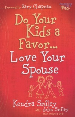 Do Your Kids A Favor… Love Your Spouse