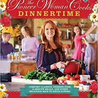 The Pioneer Woman Cooks: Dinnertime - Comfort Classics, Freezer Food, 16-minute Meals, and Other Delicious Ways to Solve Supper