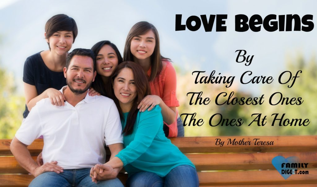 Family Quotes Love Begins By Taking Care Of The Closest Ones The Ones At Home By Mother Teresa Family Digezt
