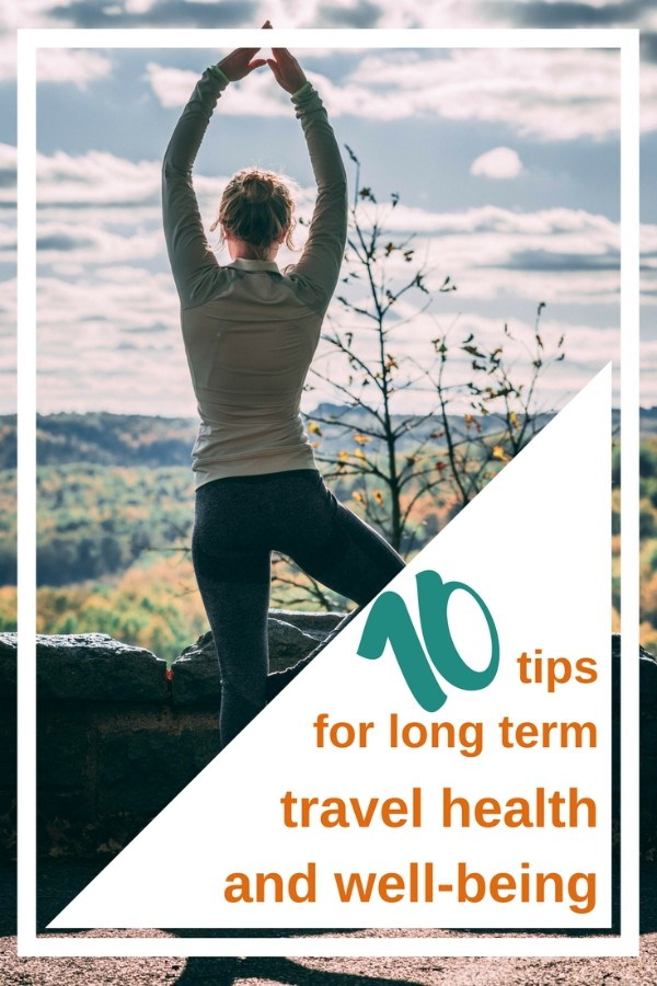 10 Tips for Long Term Travel Health and Well-Being