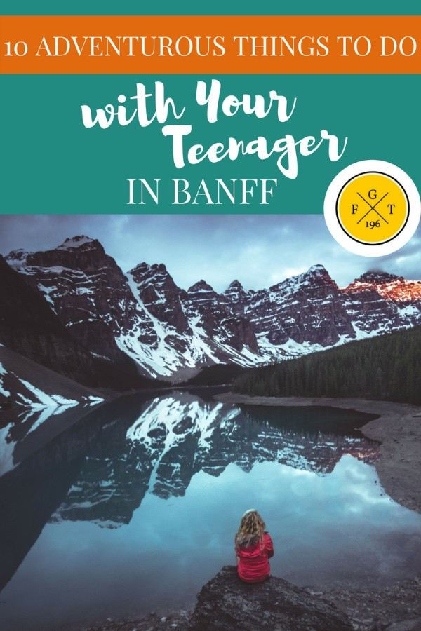10 Adventure Things to do with your teenager in Banff