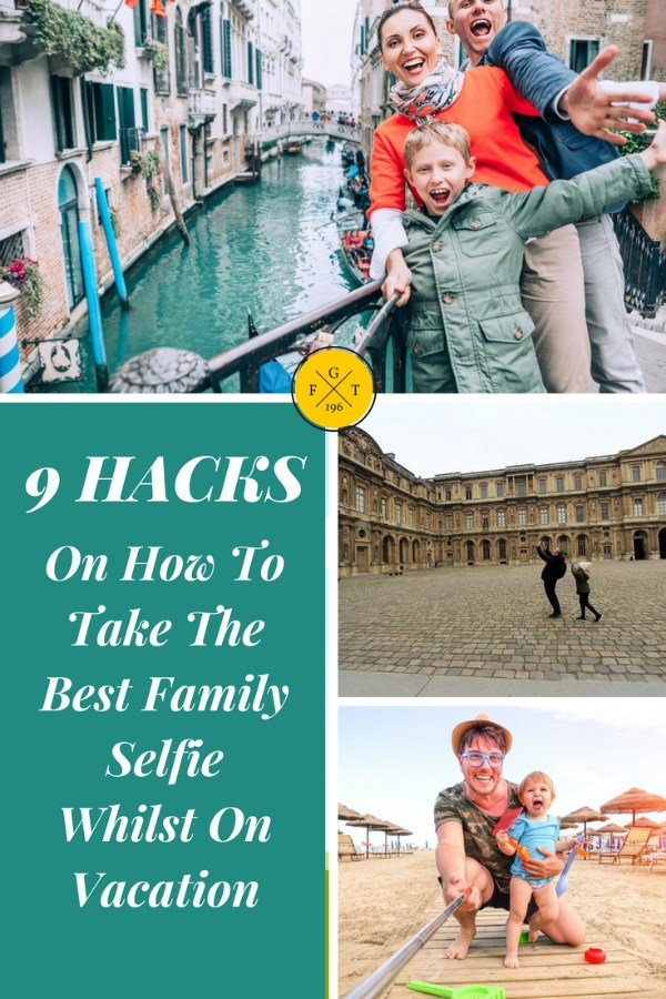 9 Hacks on How to Take the Best Family Selfie Whilst on Vacation