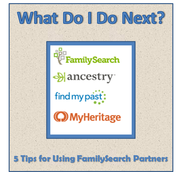 What Do I Do Next? 5 Tips for Using FamilySearch Partners