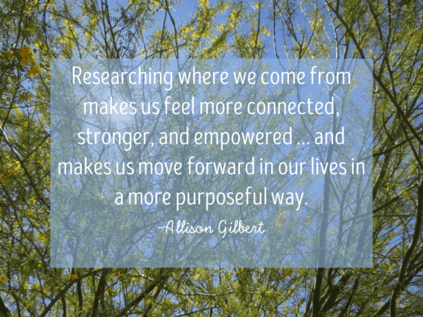 allison gilbert quote research family history brings meaning