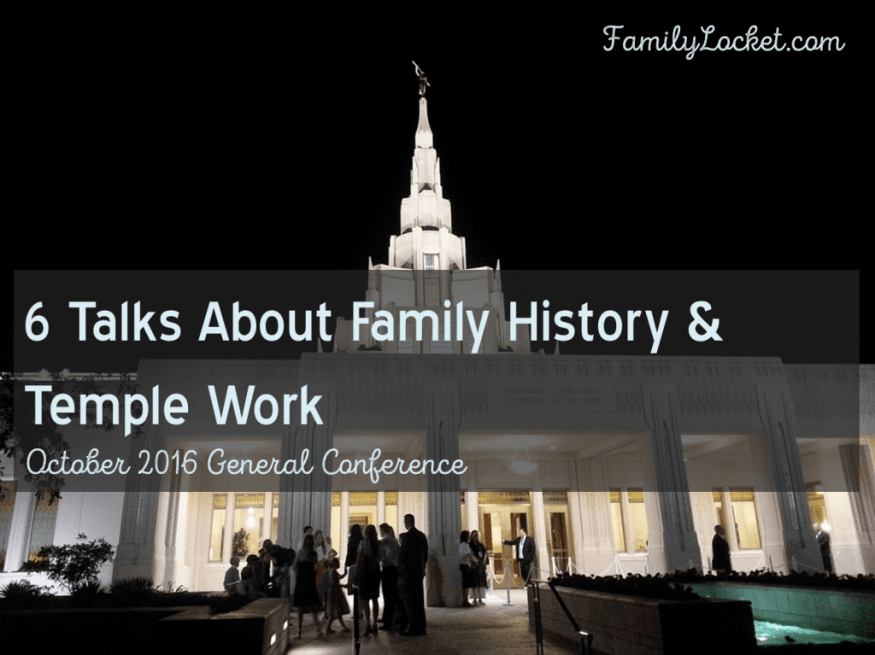 6 talks about family history from October 2016 general conference