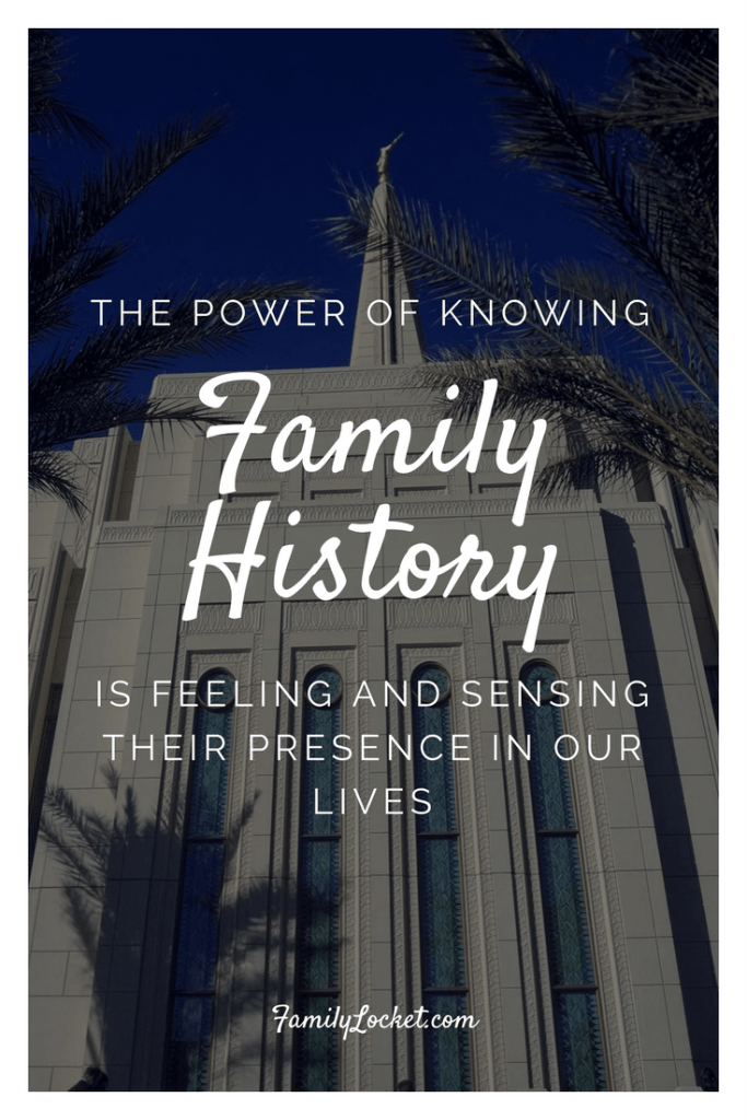 The power of knowing family history is feeling and sensing their presence in our lives