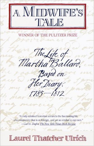 A Midwife's Tale: The Life of Martha Ballard, Based on Her Diary 1785-1812: March Book Club Selection