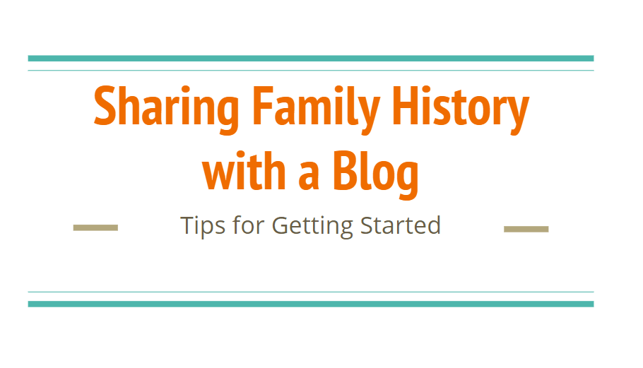 Tips for Sharing Family History with a Blog – PCGS Presentation