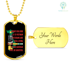 familyloves.com ABOUT 850,000 VIETNAM VETERANS ARE STILL LIVING, IF YOU CAN READ THIS, BE GRATEFUL ENGRAVING DOG TAG Military Chain (Gold) Military Chain (Silver) %tag