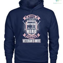 familyloves.com He Served He Sacrificed He Regrets Nothing He Is My Hero Proud Veteran's Wife Men, Women T-Shirt, Hoodie %tag