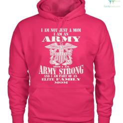 I am not just a mom I am an army mom I am army strong and I am part of an elite family mom women t-shirt, hoodie %tag familyloves.com