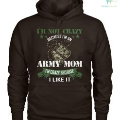 i'm not crazy because i'm an army mom i'm crazy because i like it Hoodies/Tshirt %tag familyloves.com