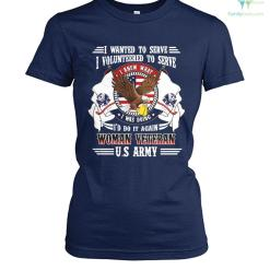familyloves.com I wanted to serve I volunteered to serve I knew what I'd do it again woman veteran U.S Army? t-shirt %tag
