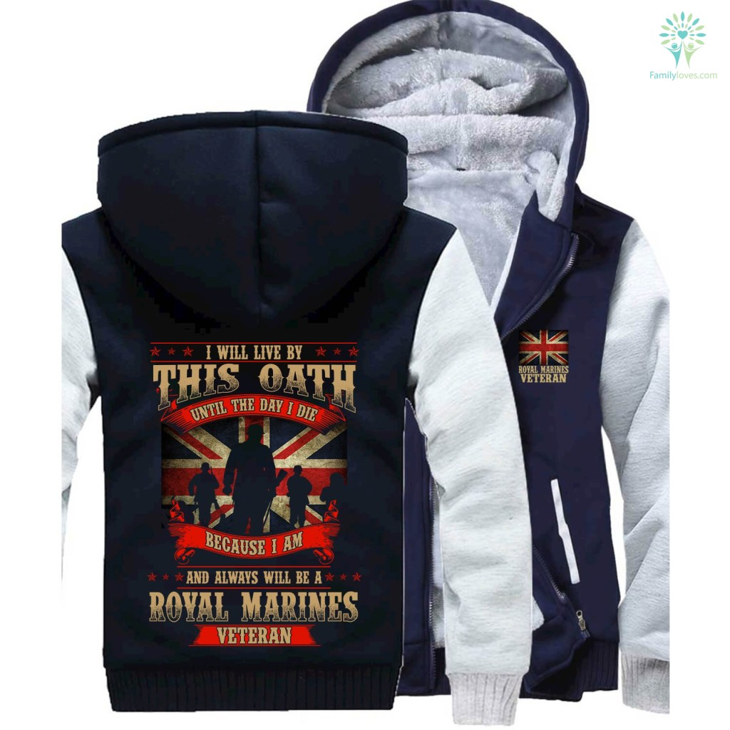 I will live by this oath until the day I die because I am and always will be a Royal Marines veteran hoodie Familyloves.com