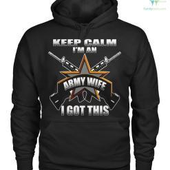 keep calm i'm an army wife i got this Hoodies/Tshirt %tag familyloves.com