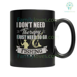 familyloves.com Limited Edition - I Don't Need Therapy I Just Need To Go Fishing %tag