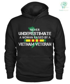 Never underestimate a woman raised by a Vietnam veteran men, women t-shirt, hoodie %tag familyloves.com