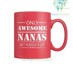 ONLY AWESOME NANAS GET HUGGED A LOT-MUGS %tag familyloves.com