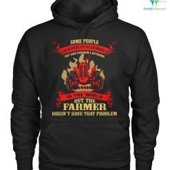 familyloves.com some people live an entire lifetime and wonder if they have ever made a difference in the world but the farmer doesn't have not problem Hoodie/Tshirt %tag