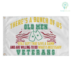 familyloves.com There's A Bunch Of Us Old Men, Still Left That Give A Damn & Are Willing To Do What Is Necessary Veterans, Wall Flag (Made in America) %tag