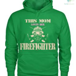 This mom loves her firefighter women t-shirt, hoodie %tag familyloves.com