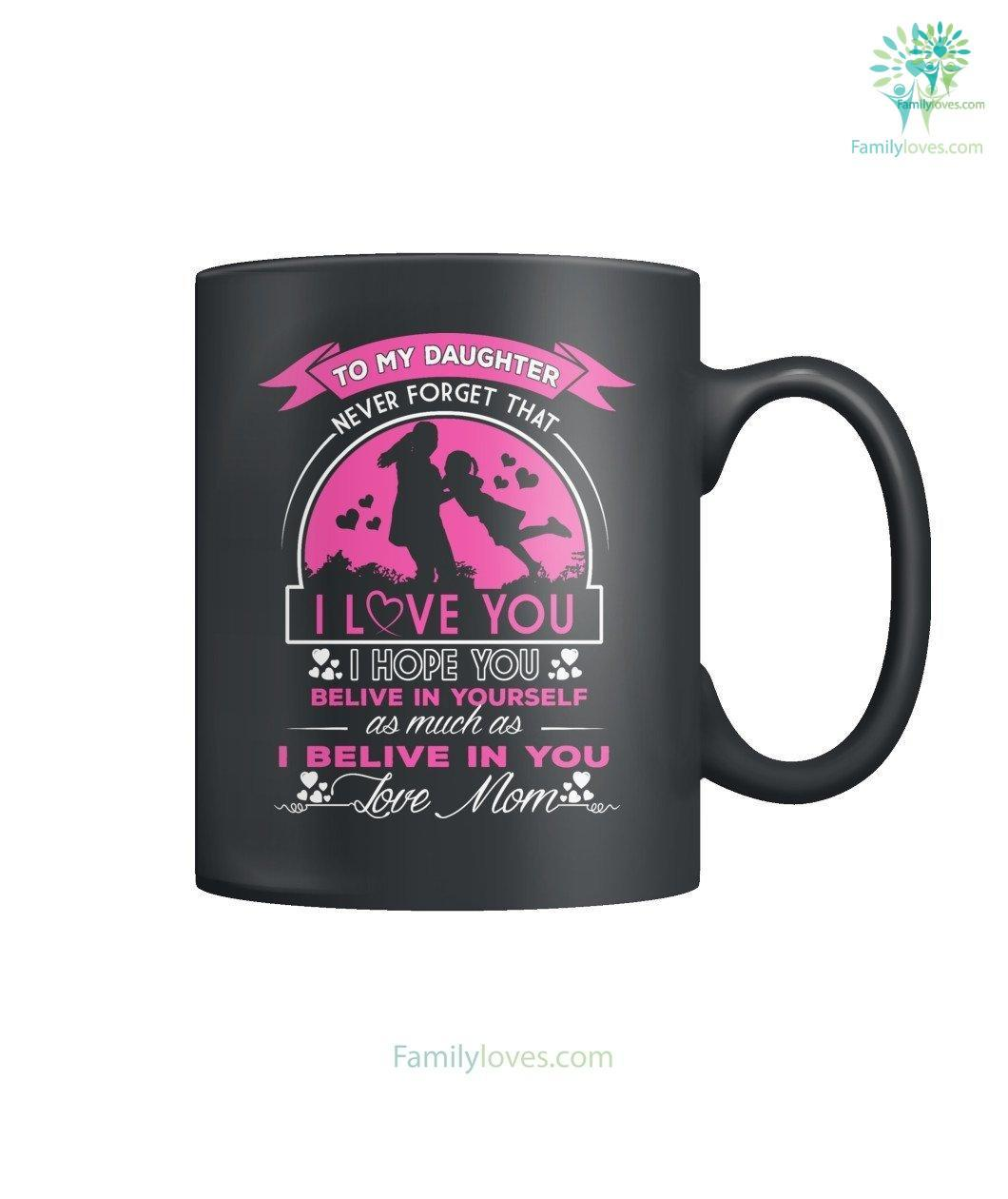 Download TO MY DAUGHTER NEVER FORGET THAT I LOVE YOU MUG ...