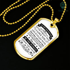 To my son, Never forget that I love you...Luxury Dog Tag Military Chain (Gold) Military Chain (Silver) %tag familyloves.com