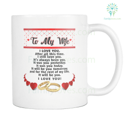 TO MY WIFE I LOVE YOU AFTER ALL THIS TIME I STILL LOVE YOU MUG %tag familyloves.com