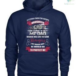 VETERAN PARATROOPER'S DAUGHTER MY DAD RISKED HIS LIFE TO SAVE STRANGERS JUST IMAGINE WHAT HE WOULD DO TO PROTECT ME MEN, WOMEN T-SHIRT, HOODIE %tag familyloves.com