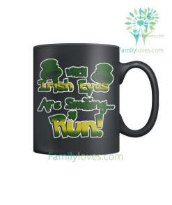 WHEN IRISH EYES ARE SMILING...RUN - MUGS St. Patricks shirt, St. Patrick's Day shirt, St. Patricks day, St Pattys day %tag familyloves.com