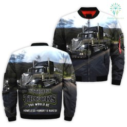 familyloves.com WITHOUT TRUCKS YOU WOULD BE HOMELESS, HUNGRY AND NAKED OVER PRINT BOMBER JACKET V 2.0 %tag