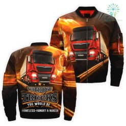 familyloves.com WITHOUT TRUCKS YOU WOULD BE HOMELESS-HUNGRY AND NAKED V3.0 OVER PRINT JACKET. %tag