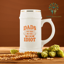 Dads You Make Me Feel Like An Idiot Beer Stein %tag familyloves.com